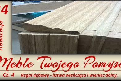 regał dębowy, listwa wieńcząca, wieniec dolny, warsztat, mebel, drewno, wood, woodworking, meble twojego pomysłu,