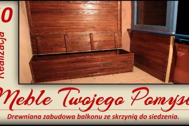 Zabudowa balkonu ze skrzynią drewnianą, festool, felder, dłuta zagłębiarka, ukośnica dewalt, stanley